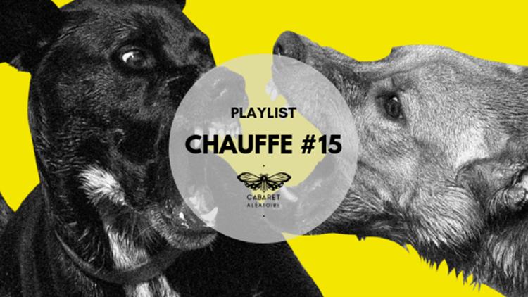 Playlist Chauffe 15 Cienfuegos et Moupa Mazzocchetti